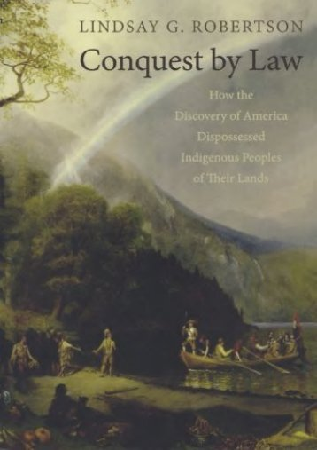 Read PDF Conquest by Law: How the Discovery of America Dispossessed Indigenous Peoples of Their Lands -  Unlimed acces book - By Lindsay G. Robertson