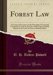 Best PDF Forest Law: A Course of Lectures on the Principles of Civil and Criminal Law and on the Law of the Forest (Chiefly Based on the Laws in Force in British India) (Classic Reprint) -  Online - By B. H. Baden-Powell