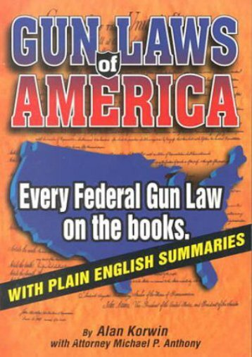 Unlimited Ebook Gun Laws of America: Every Federal Gun Law on the Books: With Plain English Summaries -  Best book - By Alan Korwin