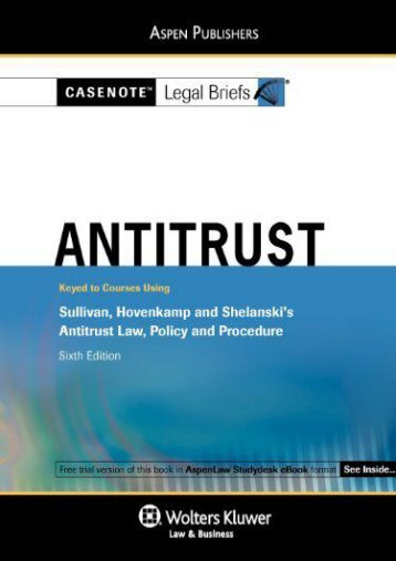 Best PDF Casenote Legal Briefs: Antitrust Keyed to Sullivan, Hovencamp   Shelanski s Antitrust Law, Policy and Procedure, 6th Ed. -  Populer ebook - By Casenotes