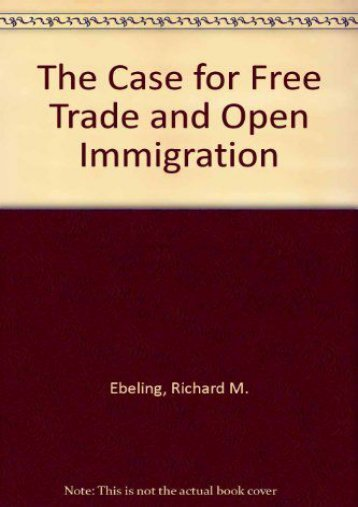 Full Download The Case for Free Trade and Open Immigration -  Online - By