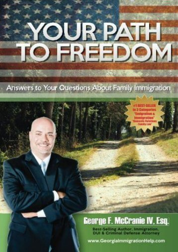 Full Download Your Path To Freedom: Answers to Your Questions About Family Immigration -  Unlimed acces book - By George F. McCranie