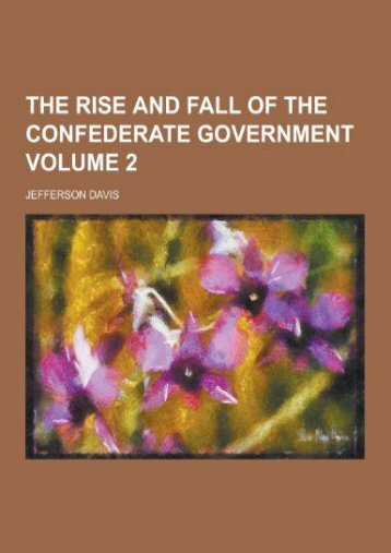 Read PDF The Rise and Fall of the Confederate Government Volume 2 -  Unlimed acces book - By Jefferson Davis
