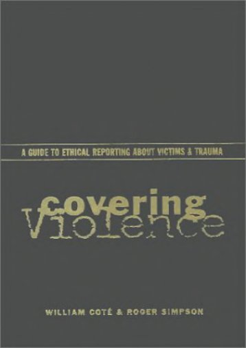 Unlimited Read and Download Covering Violence: A Guide to Ethical Reporting About Victims and Trauma -  [FREE] Registrer - By William Cote