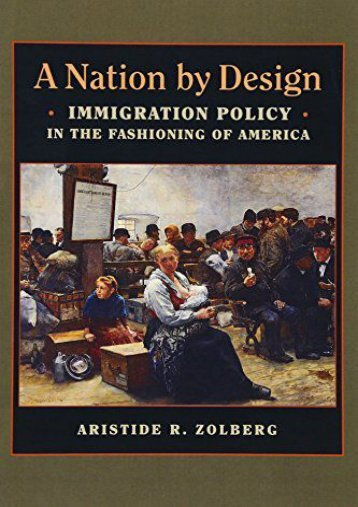 Unlimited Read and Download Nation by Design: Immigration Policy in the Fashioning of America -  Populer ebook - By Aristide R Zolberg