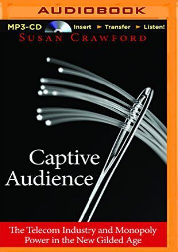 Read PDF Captive Audience: The Telecom Industry and Monopoly Power in the New Gilded Age -  [FREE] Registrer - By Susan Crawford