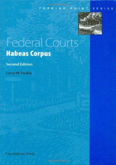 Read PDF Federal Courts: Habeas Corpus, 2d (Turning Point Series) -  Best book - By Larry Yackle