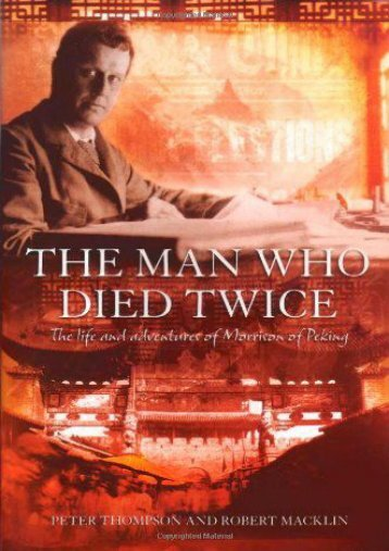 The Man Who Died Twice: The Life and Adventures of Morrison of Peking