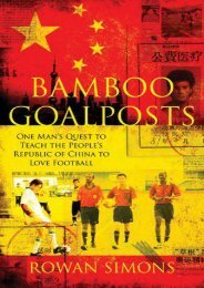 Bamboo Goalposts: One Man s Quest to Teach the People s Republic of China to Love Football