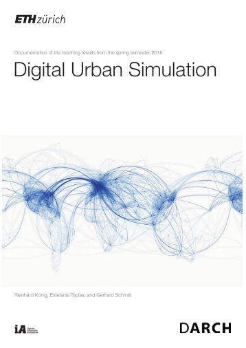 Digital Urban Simulation : Documentation of the Teaching Results from the Spring Semester 2016