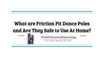 What are Friction Fit Dance Poles and Are They Safe to Use At Home ?