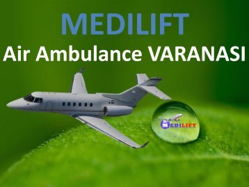 Get Advantage of Low Fare Air Ambulance Varanasi by Medilift