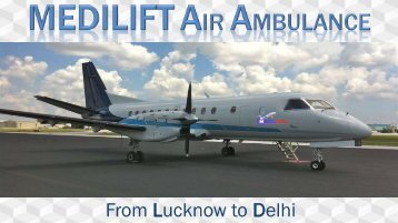 Now Easily Book Air Ambulance from Lucknow to Delhi by Medilift