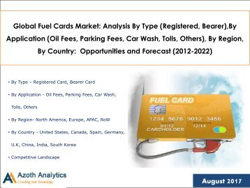 Global Fuel Cards Market: Analysis By Type (Registered, Bearer), By Application (Oil Fees, Parking Fees, Car Wash, Tolls, Others), By Region, By Country: Opportunities and Forecast (2012-2022)