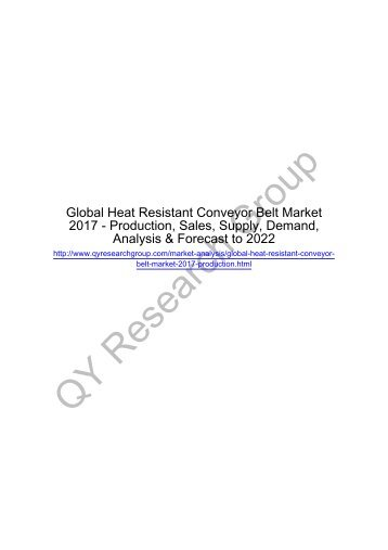 Global Heat Resistant Conveyor Belt Market 2017 - Regional Outlook, Growing Demand, Analysis, Size, Share and Forecast to 2022
