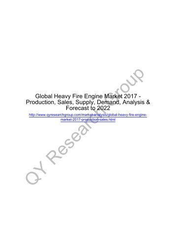 Global Heavy Fire Engine Market 2017 - Regional Outlook, Growing Demand, Analysis, Size, Share and Forecast to 2022