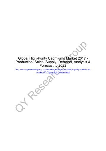 Global High-Purity Cadmiums Market 2017 - Regional Outlook, Growing Demand, Analysis, Size, Share and Forecast to 2022