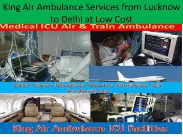 King Air Ambulance Services from Lucknow to Delhi with Doctrs Facilities