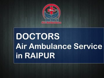Pick India's Best Air Ambulance Service in Raipur Anytime