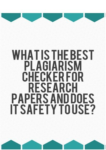 What Is the Best Plagiarism Checker for Research Papers and Does It Safety to Use?