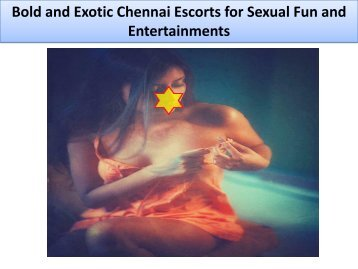 Bold and Exotic Chennai Escorts for Sexual Fun and Entertainments
