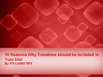 10 Reasons Why Tomatoes should be Included in Your Diet