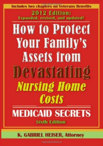 "Best PDF ""How to Protect Your Family s Assets from Devastating Nursing Home Costs: Medicaid Secrets (6th Edition)"" -  Populer ebook - By K. Gabriel Heiser"