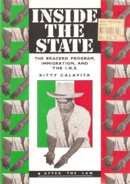 Unlimited Read and Download Inside the State: The Bracero Program, Immigration, and the I.N.S. (After the Law) -  [FREE] Registrer - By Kitty Calavita