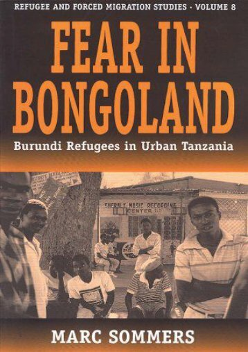 [Free] Donwload Fear in Bongoland: Burundi Refugees in Urban Tanzania: Burundi Refugees Youth in Urban Tanzania (Forced Migration) -  Best book - By Marc Sommers