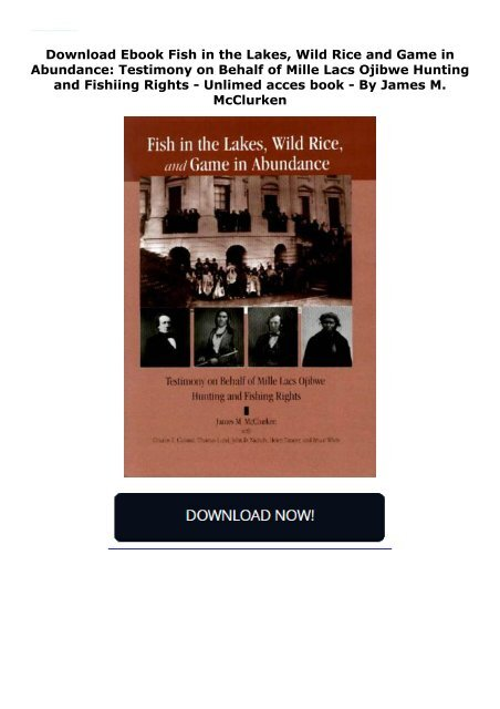 Download Ebook Fish in the Lakes, Wild Rice and Game in Abundance: Testimony on Behalf of Mille Lacs Ojibwe Hunting and Fishiing Rights -  Unlimed acces book - By James M. McClurken