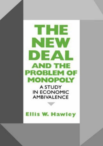 Download Ebook The New Deal and the Problem of Monopoly: A Study in Economic Ambivalence -  Online - By Ellis W. Hawley