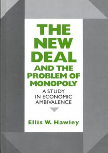 Download Ebook The New Deal and the Problem of Monopoly: A Study in Economic Ambivalence -  Populer ebook - By Ellis W. Hawley