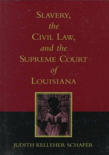 [Free] Donwload Slavery, the Civil Law and the Supreme Court of Louisiana -  For Ipad - By Judith Kelleher Schafer