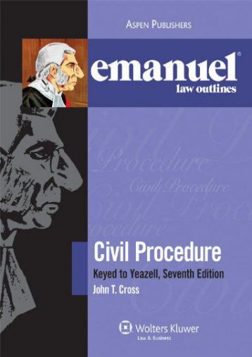 Best PDF Civil Procedure: Keyed to Yeazell, Seventh Edition (Emanuel Law Outlines) -  Online - By John T. Cross