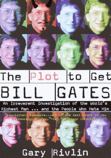 Read PDF The Plot to Get Bill Gates: An Irreverent Investigation of the World s Richest Man...and the People Who Hate Him -  [FREE] Registrer - By Gary Rivlin