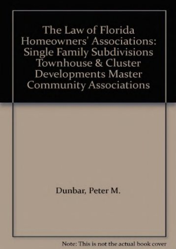 Unlimited Read and Download The Law of Florida Homeowners  Associations: Single Family Subdivisions Townhouse   Cluster Developments Master Community Associations -  [FREE] Registrer - By Peter M. Dunbar