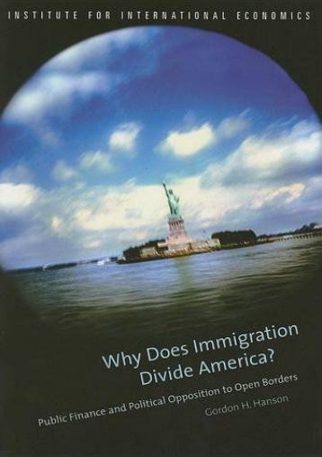 Full Download Why Does Immigration Divide America?: Public Finance and Political Opposition to Open Borders -  Online - By Gordon R. Hanson