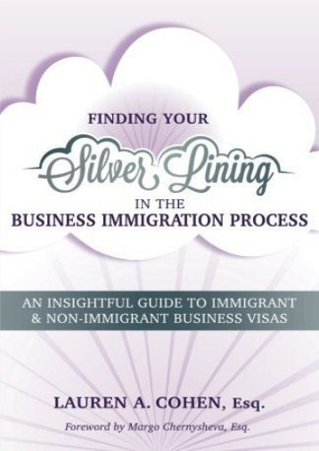 Full Download Finding Your Silver Lining in the Business Immigration Process: An Insightful Guide to Immigrant   Non-Immigrant Business Visas -  Online - By Lauren A Cohen Esq.