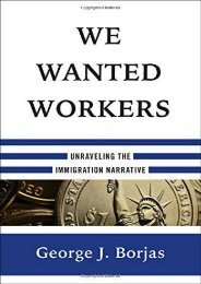 Full Download We Wanted Workers: Unraveling the Immigration Narrative -  Best book - By George J. Borjas