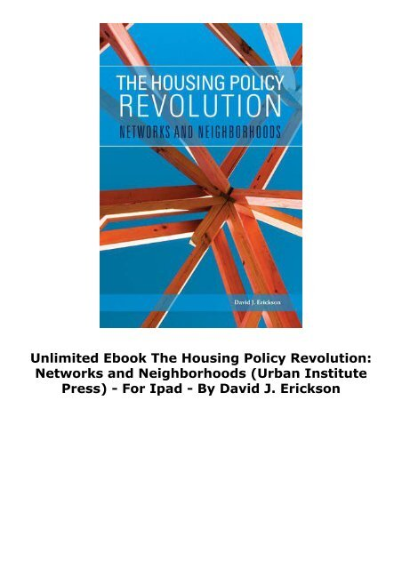 Unlimited Ebook The Housing Policy Revolution: Networks and Neighborhoods (Urban Institute Press) -  For Ipad - By David J. Erickson