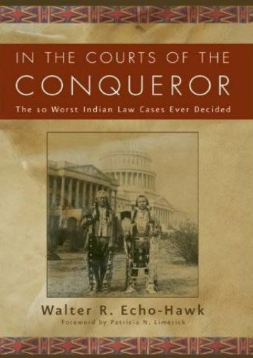 Unlimited Ebook In the Courts of the Conqueror: The 10 Worst Indian Law Cases Ever Decided -  [FREE] Registrer - By Walter R. Echo-Hawk