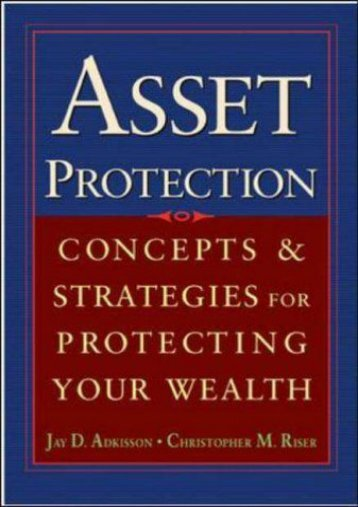 Unlimited Ebook Asset Protection: Concepts and Strategies for Protecting Your Wealth -  [FREE] Registrer - By Jay Adkisson