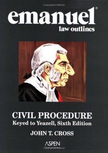 Best PDF Civil Procedure: Keyed to Yeazell (Emanuel Law Outlines) -  [FREE] Registrer - By John T. Cross
