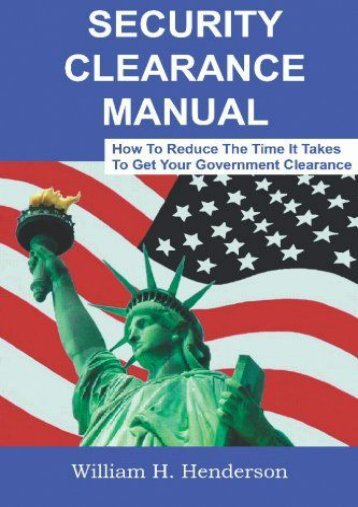 Unlimited Read and Download Security Clearance Manual: How to Reduce the Time It Takes to Get Your Government Clearance -  For Ipad - By William H Henderson
