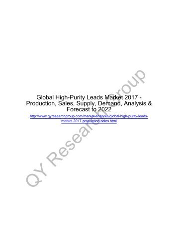 Global High-Purity Leads Market 2017 - Regional Outlook, Growing Demand, Analysis, Size, Share and Forecast to 2022