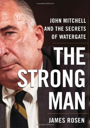 Unlimited Read and Download The Strong Man: John Mitchell and the Secrets of Watergate -  For Ipad - By James Rosen