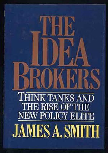 Unlimited Read and Download The Idea Brokers: Think Tanks and the Rise of the New Policy Elite -  Online - By James A. Smith
