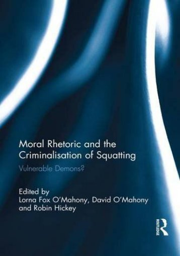 Full Download Moral Rhetoric and the Criminalisation of Squatting: Vulnerable Demons? -  Best book - By
