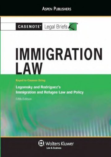 Download Ebook Casenote Legal Briefs: Immigration Law, Keyed to Legomsky and Rodriguez s Immigration and Refugee Law and Policy, 5th Ed. -  Unlimed acces book - By Casenotes