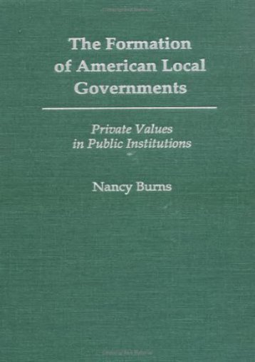 Full Download The Formation of American Local Governments: Private Values in Public Institutions -  Populer ebook - By Nancy Burns